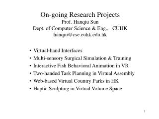 On-going Research Projects Prof. Hanqiu Sun Dept. of Computer Science & Eng.,   CUHK hanqiu@cse.cuhk.hk