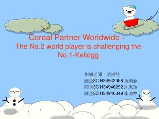 Cereal Partner Worldwide : The No.2 world player is challenging the No.1-Kellogg