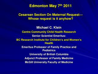 Edmonton May 7 th  2011 Cesarean Section On Maternal Request— Whose request is it anyhow?