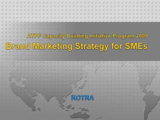 ATPF Capacity Building Initiative Program 2009 Brand Marketing Strategy for SMEs
