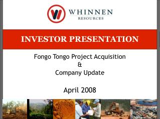 INVESTOR PRESENTATION Fongo Tongo Project Acquisition & Company Update April 2008