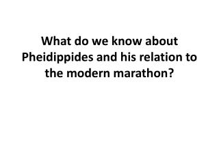 What do we know about Pheidippides and his relation to the modern marathon?