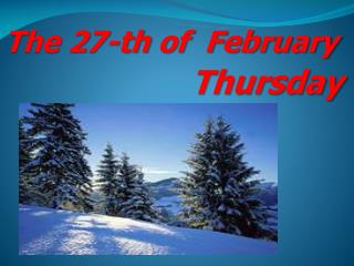 The 2 7 - th  of  February Thursday