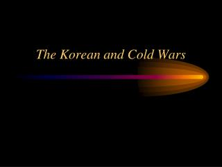 The Korean and Cold Wars