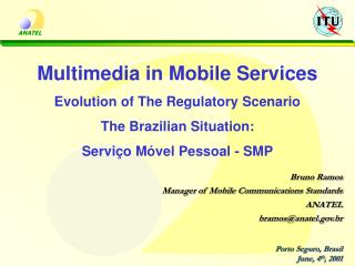 Bruno Ramos Manager of Mobile Communications Standards ANATEL bramos@anatel.br