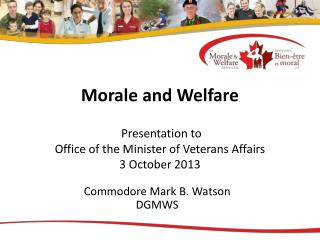 Morale and Welfare  Presentation to  Office of the Minister of Veterans Affairs 3 October 2013