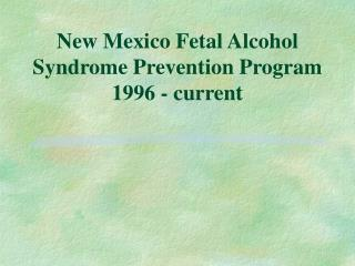 New Mexico Fetal Alcohol Syndrome Prevention Program 1996 - current