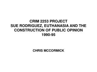 CRIM 2253 PROJECT SUE RODRIGUEZ, EUTHANASIA AND THE CONSTRUCTION OF PUBLIC OPINION 1990-95