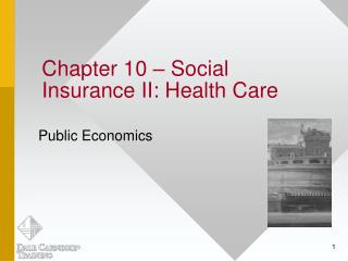 Chapter 10 – Social Insurance II: Health Care