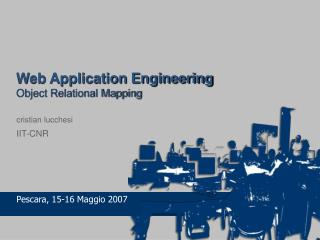 Web Application Engineering Object Relational Mapping cristian lucchesi IIT-CNR