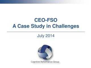 CEO-FSO A Case Study in Challenges