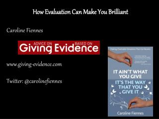How Evaluation Can Make You Brilliant Caroline Fiennes  giving-evidence