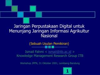 Ismail Fahmi <  ismail@itb.ac.id  > Knowledge Management Research Group ITB