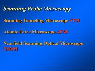 Scanning Probe Microscopy  Scanning Tunneling Microscope STM  Atomic Force Microscope AFM  Nearfield Scanning Optical Mi