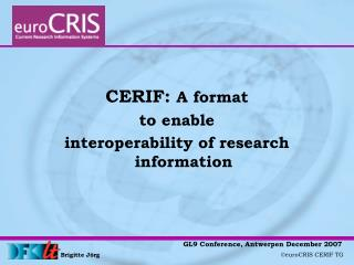 CERIF:  A format  to enable  interoperability of research information