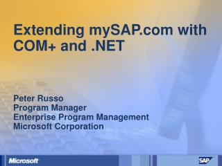 Extending mySAP.com with COM+ and .NET Peter Russo Program Manager Enterprise Program Management Microsoft Corporation