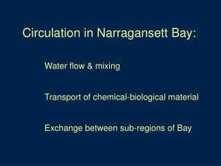 Circulation in Narragansett Bay:  	Water flow & mixing 	Transport of chemical-biological material  	Exchange between