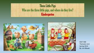 Three Little Pigs Who are the three little pigs, and where do they live?  Kindergarten