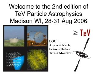 Welcome to the 2nd edition of TeV Particle Astrophysics Madison WI, 28-31 Aug 2006