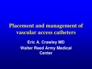 Placement and management of vascular access catheters