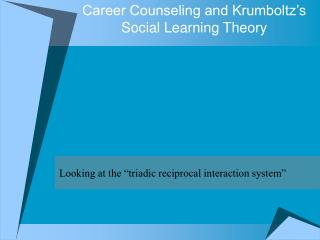 Career Counseling and Krumboltz's Social Learning Theory
