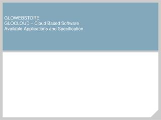 GLOWEBSTORE GLOCLOUD – Cloud Based Software Available Applications and Specification