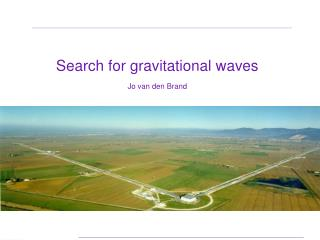 Search for gravitational waves Jo van den Brand