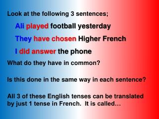 Look at the following 3 sentences; Ali played football yesterday They have chosen Higher French