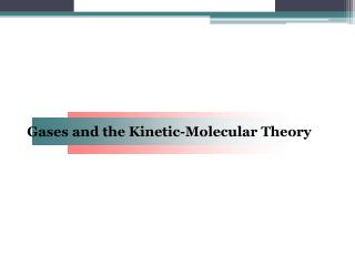 Gases and the Kinetic-Molecular Theory