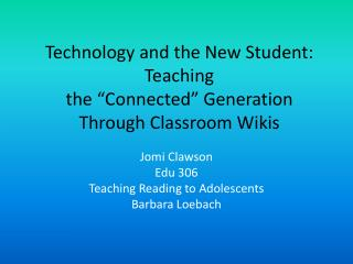 "Technology and the New Student: Teaching  the ""Connected"" Generation Through Classroom Wikis"
