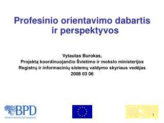 Profesinio orientavimo dabartis ir perspektyvos Vytautas Burokas,