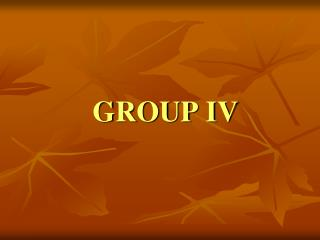 GROUP IV