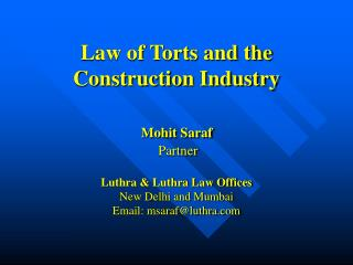 Law of Torts and the Construction Industry Mohit Saraf    	  Partner Luthra & Luthra Law Offices New Delhi and Mumba