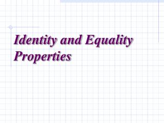 Identity and Equality Properties