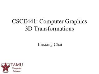 CSCE441: Computer Graphics 3D Transformations