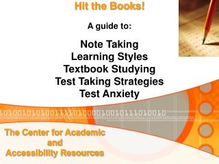 Hit the Books! A guide to: Note Taking Learning Styles Textbook Studying Test Taking Strategies Test Anxiety