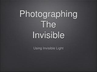 Photographing The Invisible