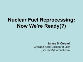 Nuclear Fuel Reprocessing: Now We're Ready(?)