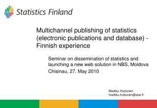 Multichannel publishing of statistics (electronic publications and database) - Finnish experience