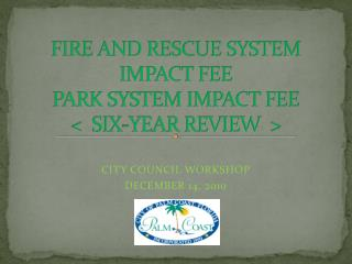 FIRE AND RESCUE SYSTEM IMPACT FEE PARK SYSTEM IMPACT FEE <  SIX-YEAR REVIEW  >