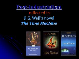 Post-industrialism reflected in H.G. Well's novel The Time Machine
