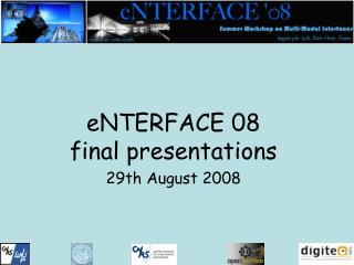 eNTERFACE 08 final presentations 29th August 2008