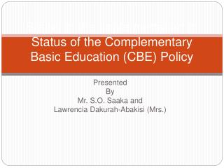 Status of the Implementation of Status of the Complementary Basic Education CBE Policy