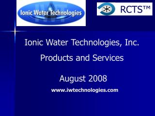 Ionic Water Technologies, Inc. Products and Services  August 2008 iwtechnologies