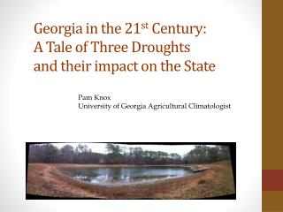 Georgia in the 21 st  Century:  A Tale of Three Droughts  and their impact on the State