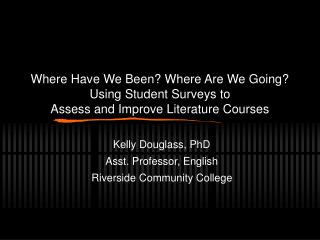 Kelly Douglass, PhD Asst. Professor, English Riverside Community College