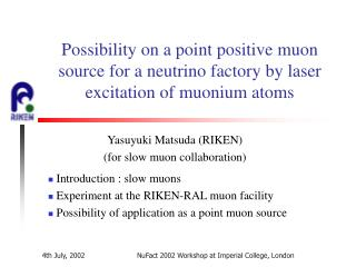 Introduction : slow muons  Experiment at the RIKEN-RAL muon facility