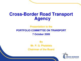 Cross-Border Road Transport Agency Presentation to the PORTFOLIO COMMITTEE ON TRANSPORT