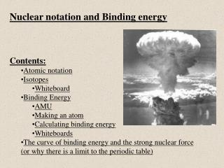 Nuclear notation and Binding energy Contents: Atomic notation Isotopes Whiteboard Binding Energy