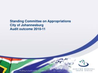 Standing Committee on Appropriations City of Johannesburg  Audit outcome 2010-11